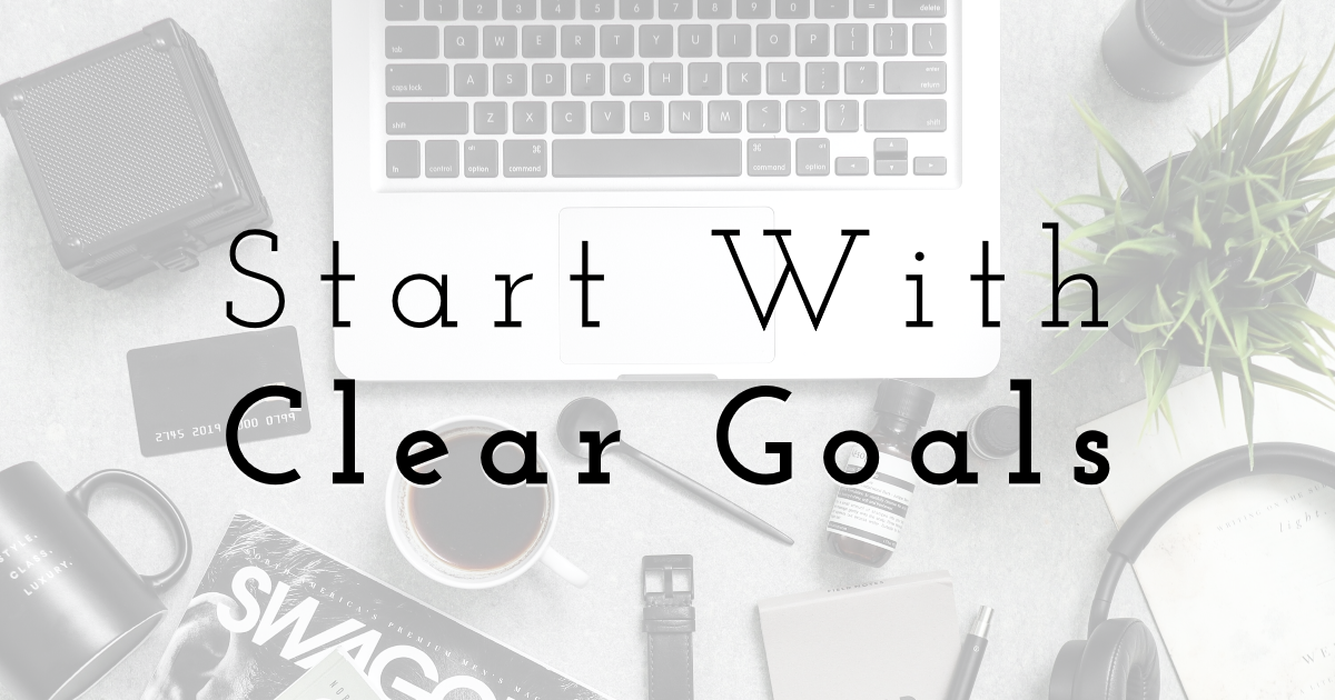 Start With Clear Goals
