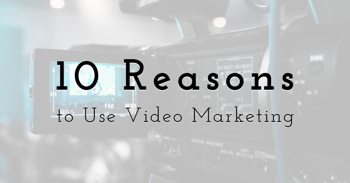 10 Reasons to Use Video Marketing
