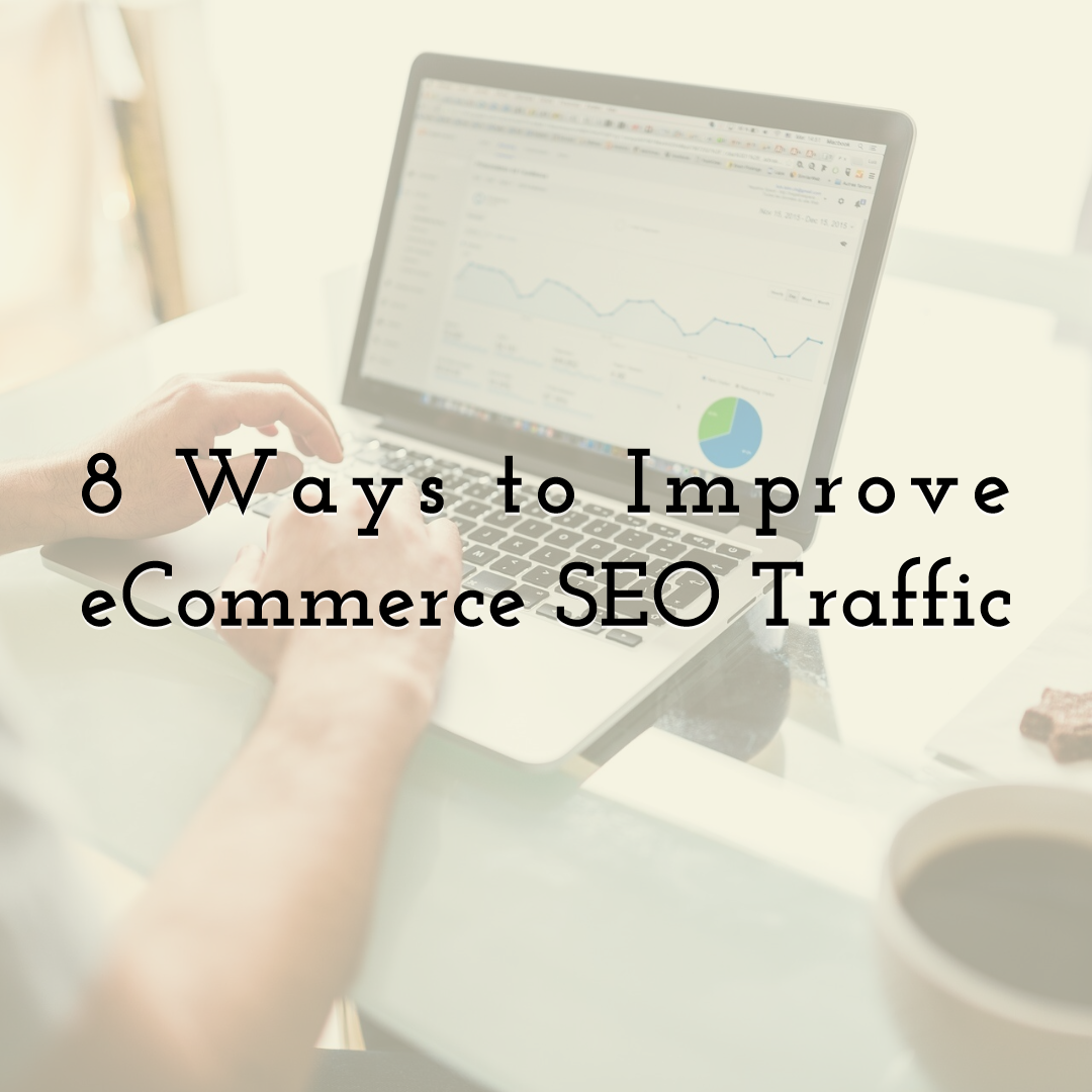 8 Ways to Improve eCommerce SEO Traffic