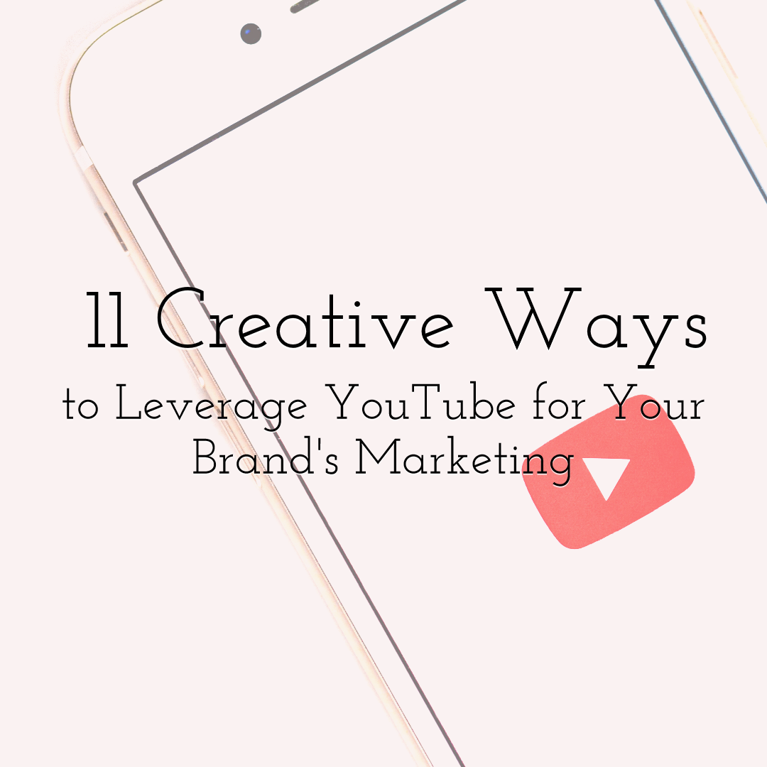 11 Creative Ways to Leverage YouTube for Your Brand's Marketing