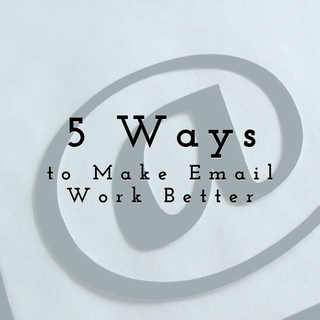 5 Ways to Make Email Work Better