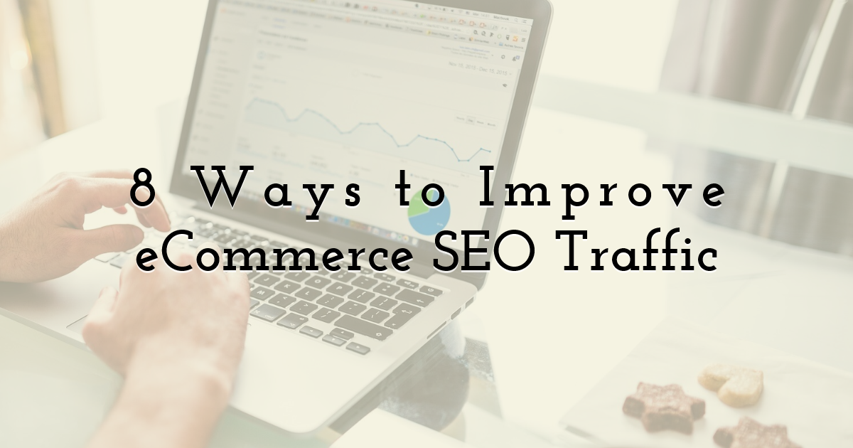 8 Ways to Improve eCommerce SEO Traffic