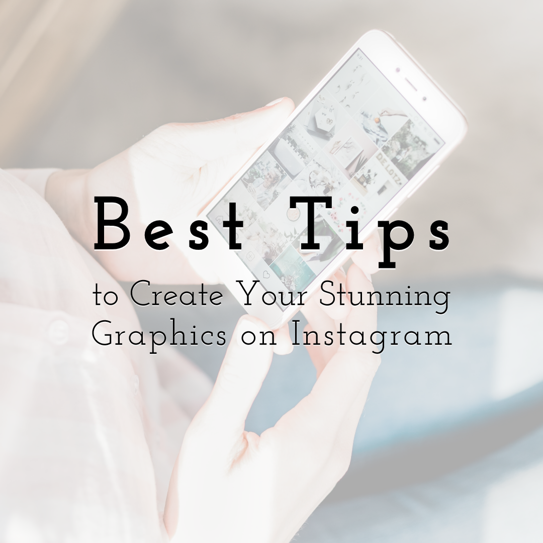 Best Tips to Create Your Stunning Graphics on Instagram to Boost Your Business