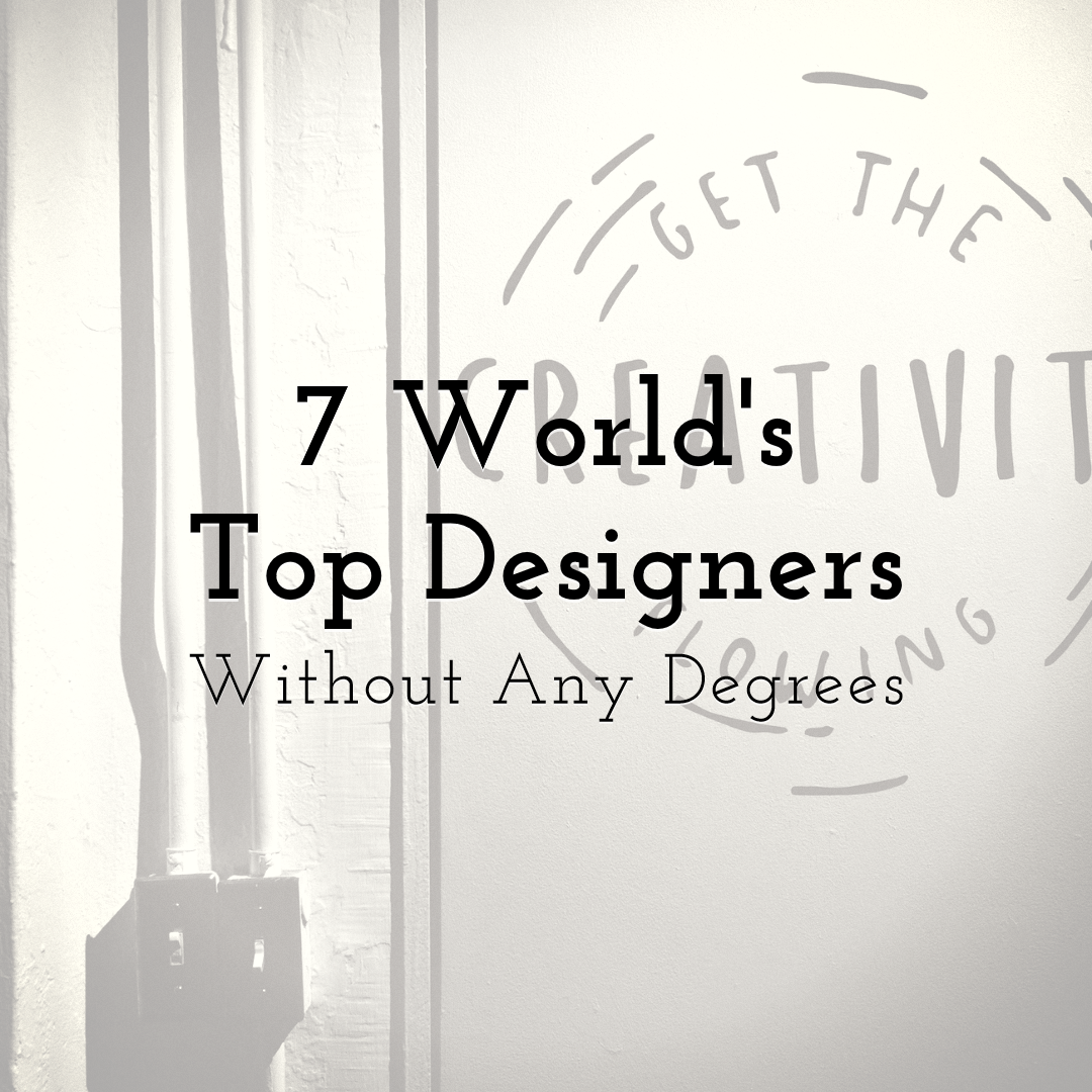 7 World's Top Designers Without Any Degrees