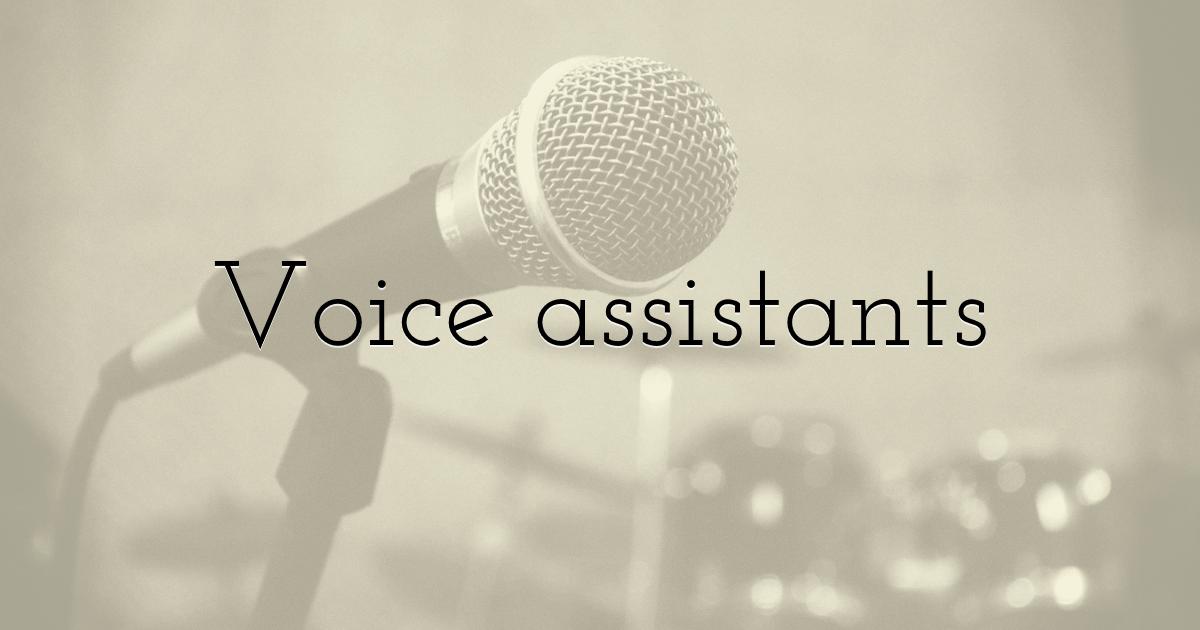 Voice assistants