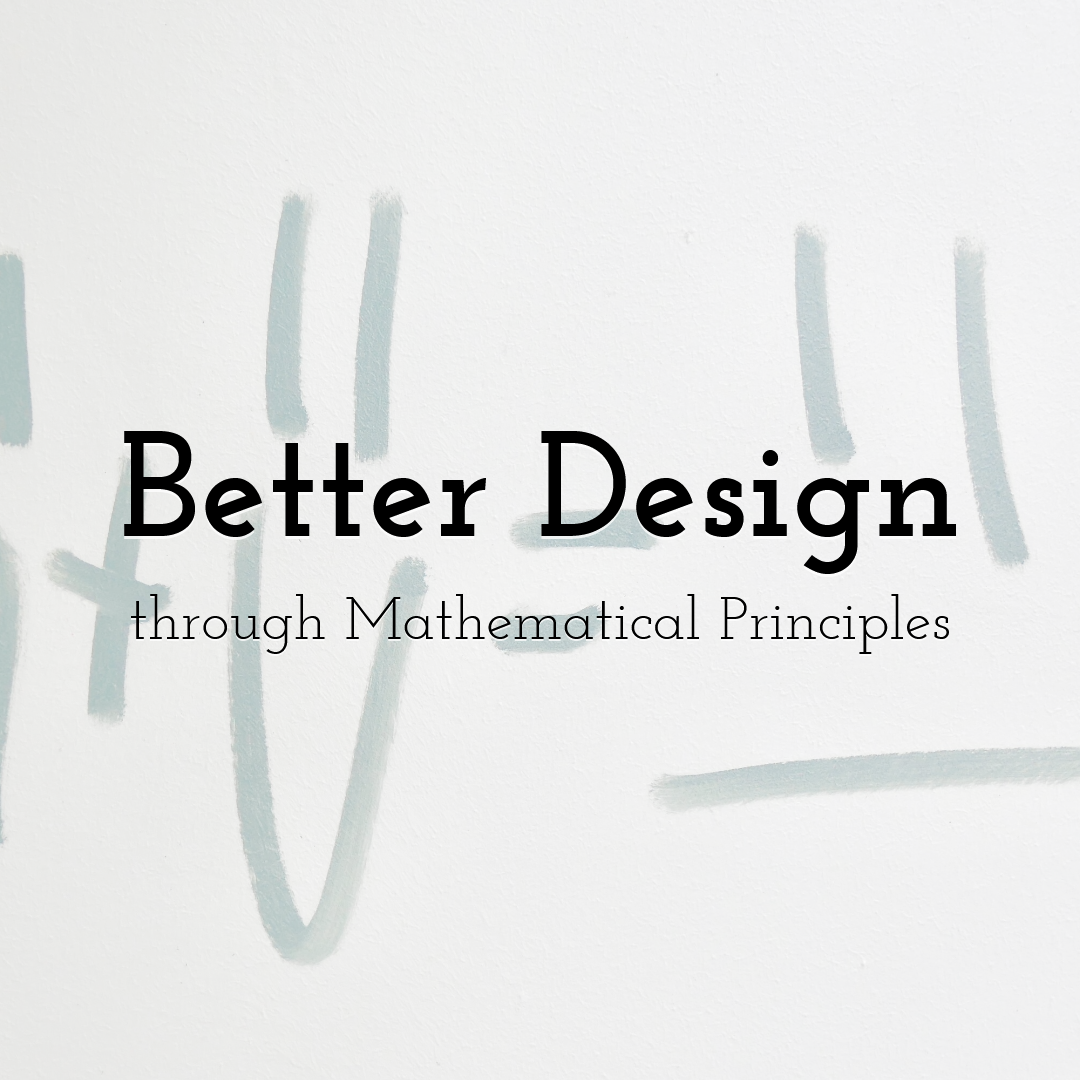 Better Design through Mathematical Principles