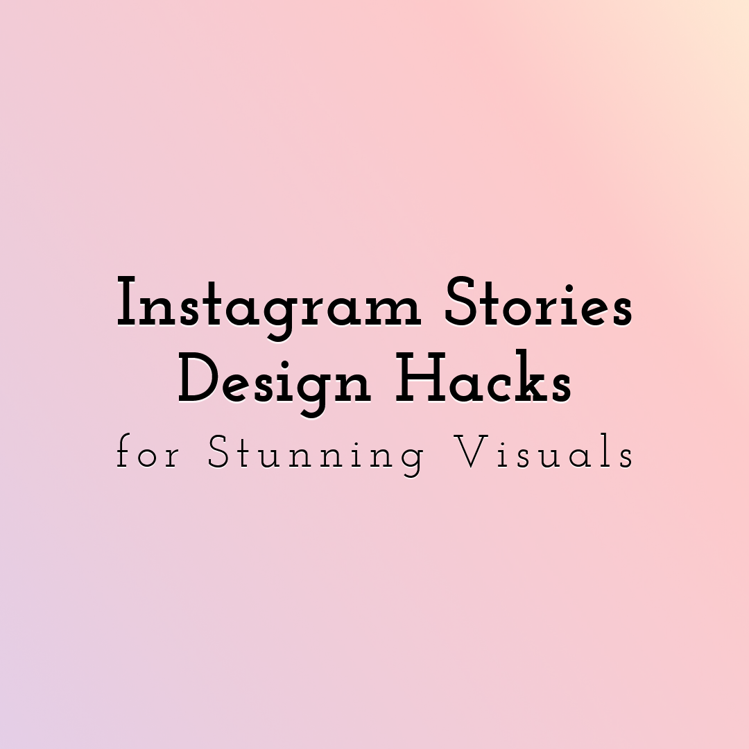 10 Instagram Stories Design Hacks for Stunning Visuals