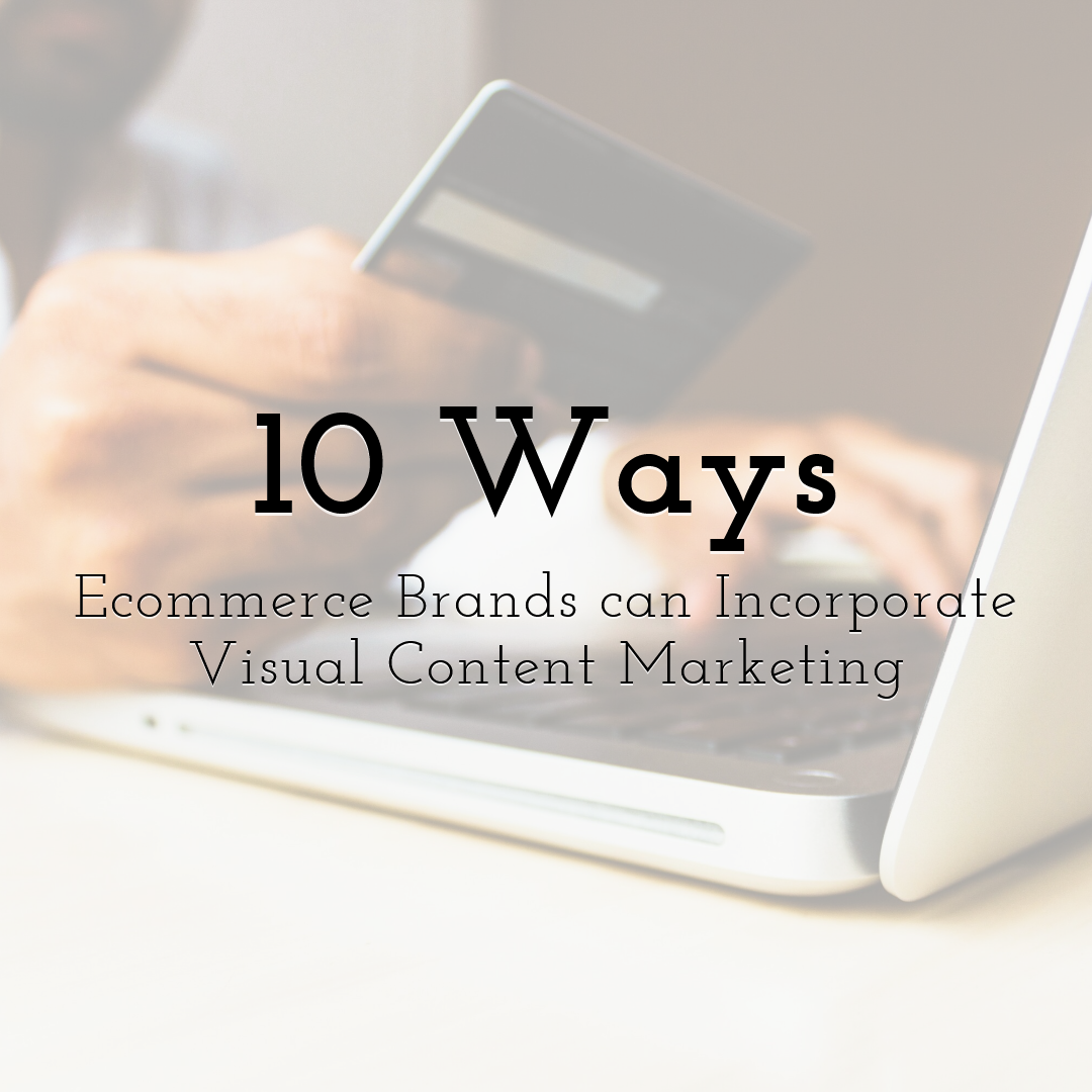 10 Ways Ecommerce Brands can Incorporate Visual Content Marketing
