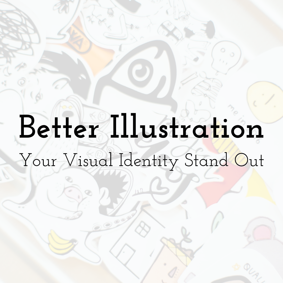How to Make Your Visual Identity Stand Out with Better Illustration