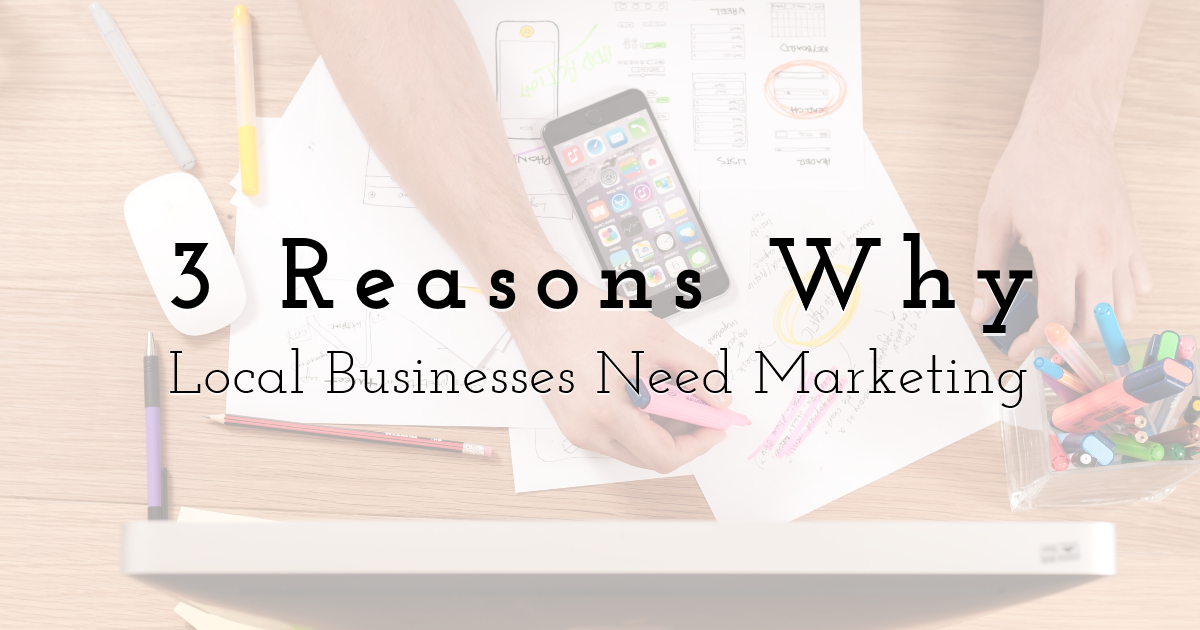 3 Reasons Why Local Businesses Need Marketing