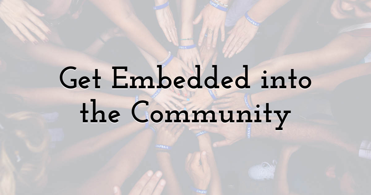 Get Embedded into the Community