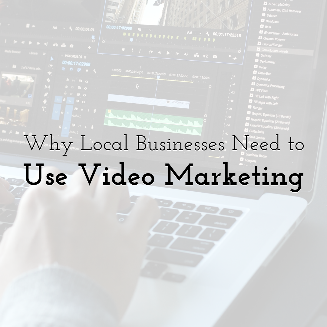 Why Local Businesses Need to Use Video Marketing
