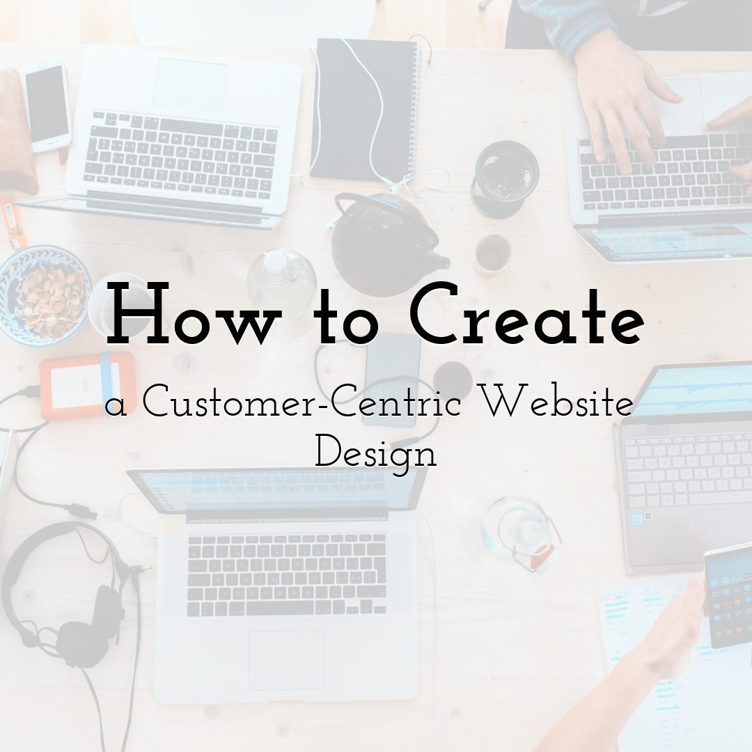 How to Create a Customer-Centric Website Design