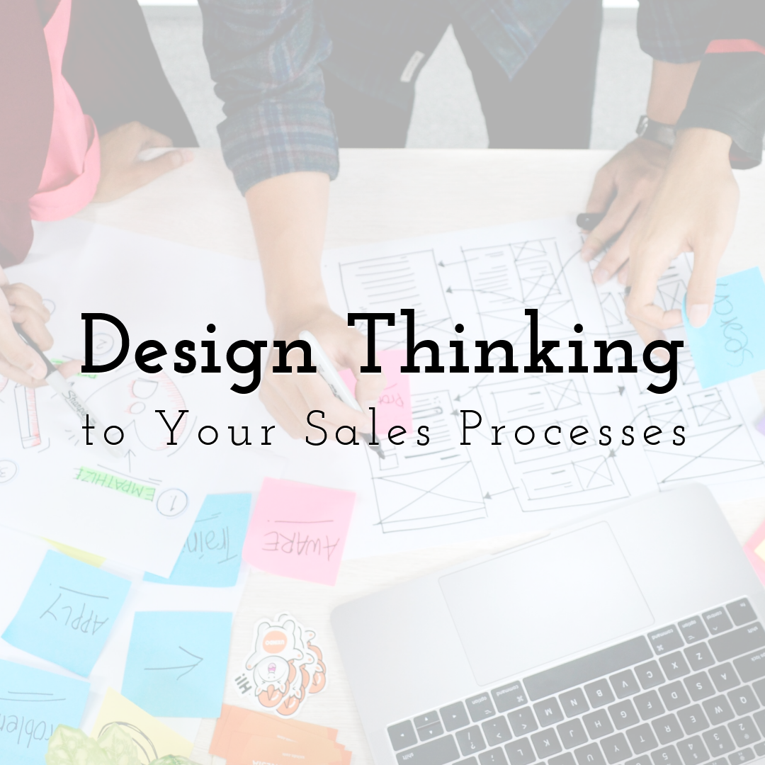 8 Steps for Bringing Design Thinking to Your Sales Processes