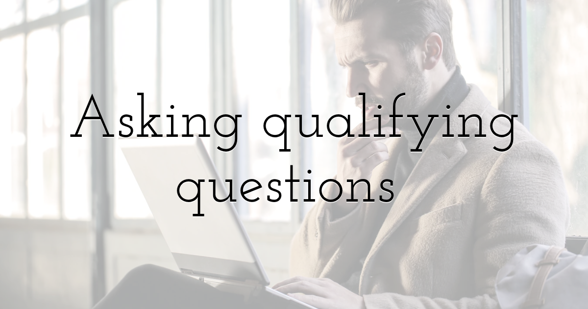 Asking qualifying questions