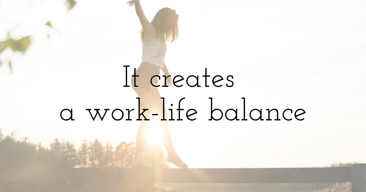 It creates a work-life balance