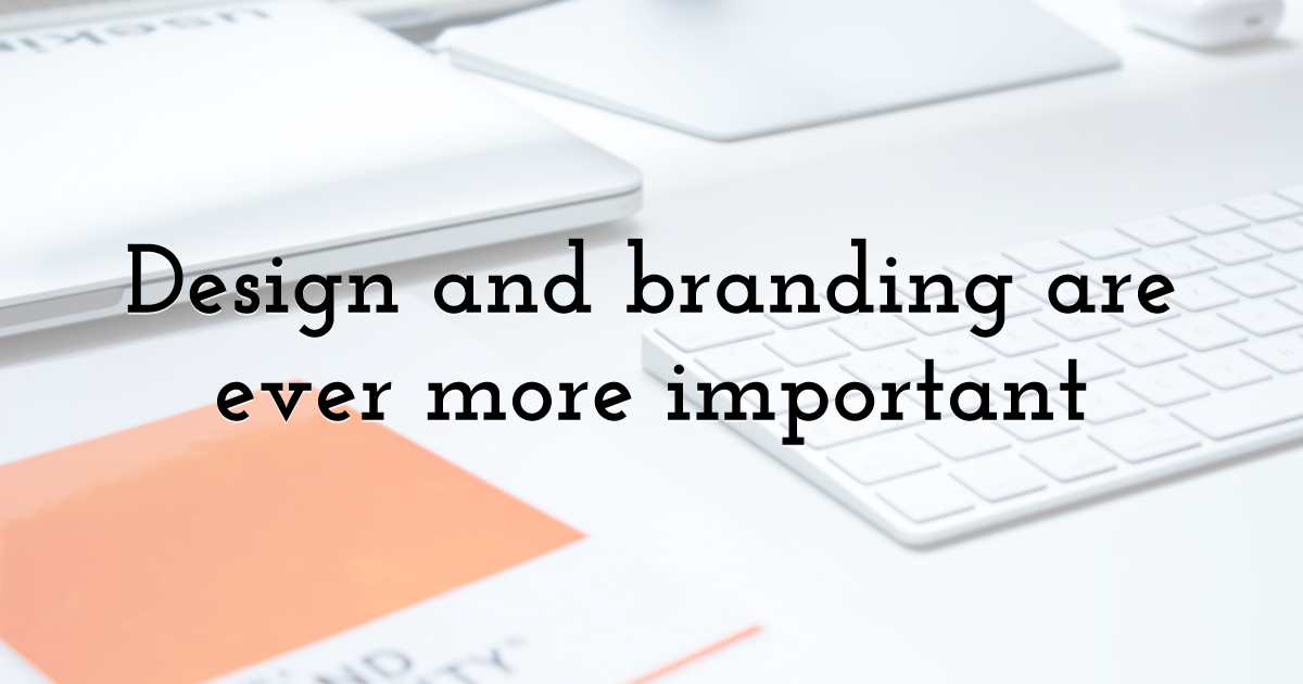 Design and branding are ever more important