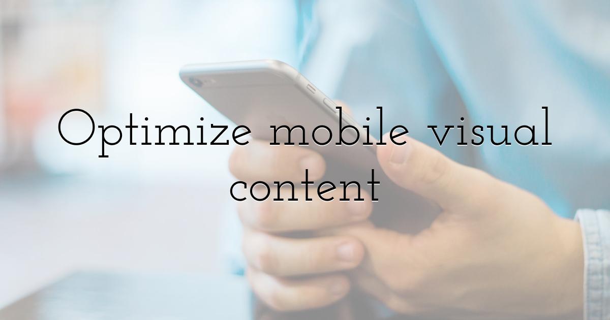 Optimize mobile visual content