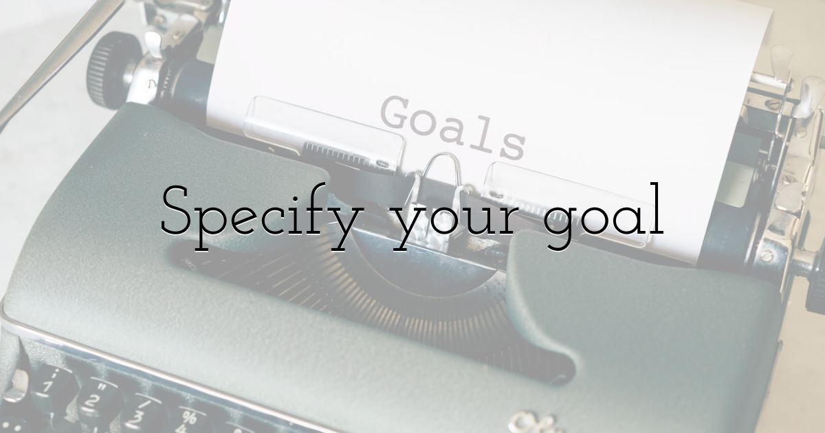 Specify your goal