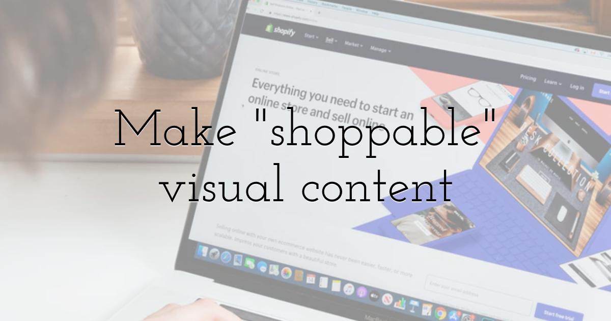 Make shoppable visual content