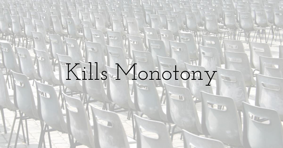 Kills Monotony