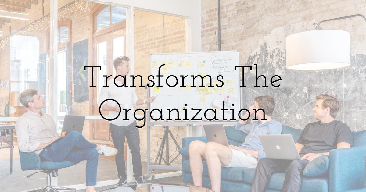 Transforms The Organization