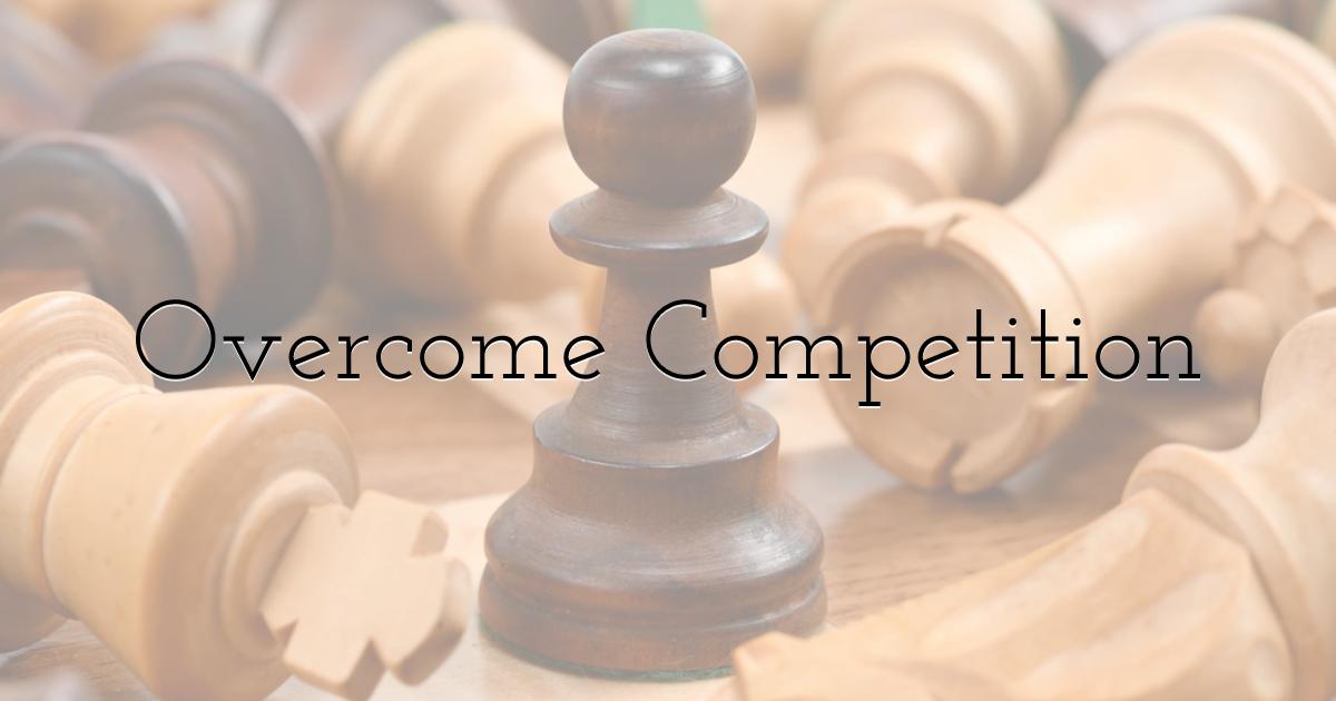 Overcome Competition