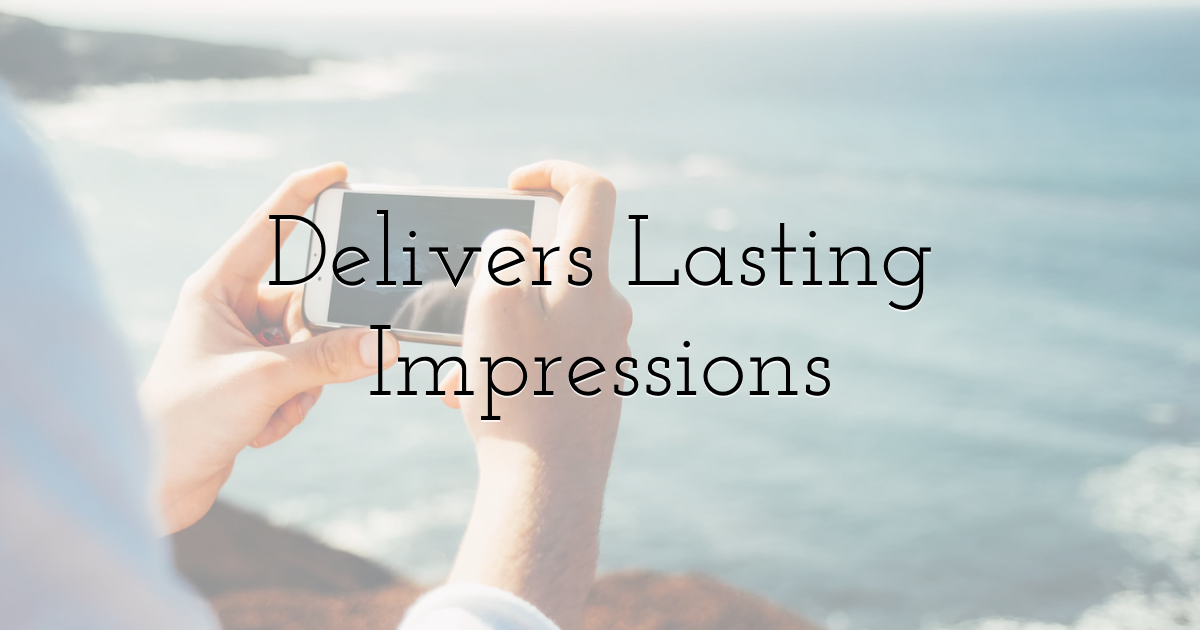 Delivers Lasting Impressions