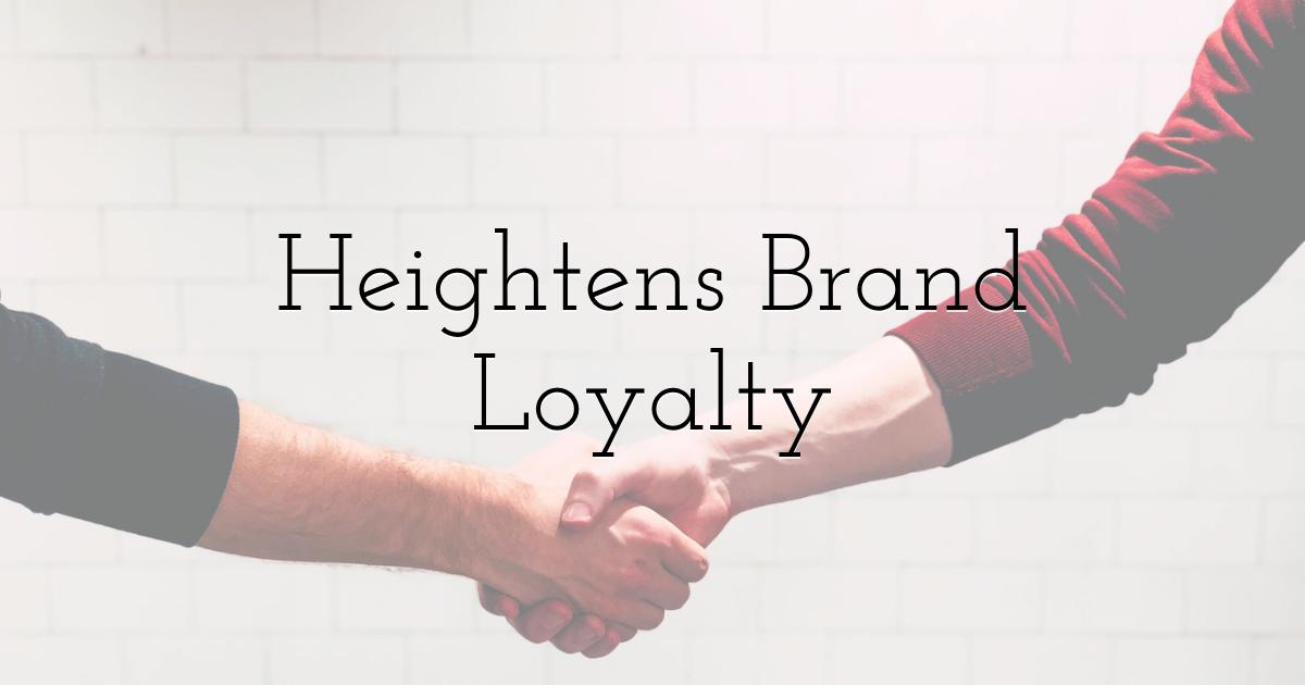 Heightens Brand Loyalty