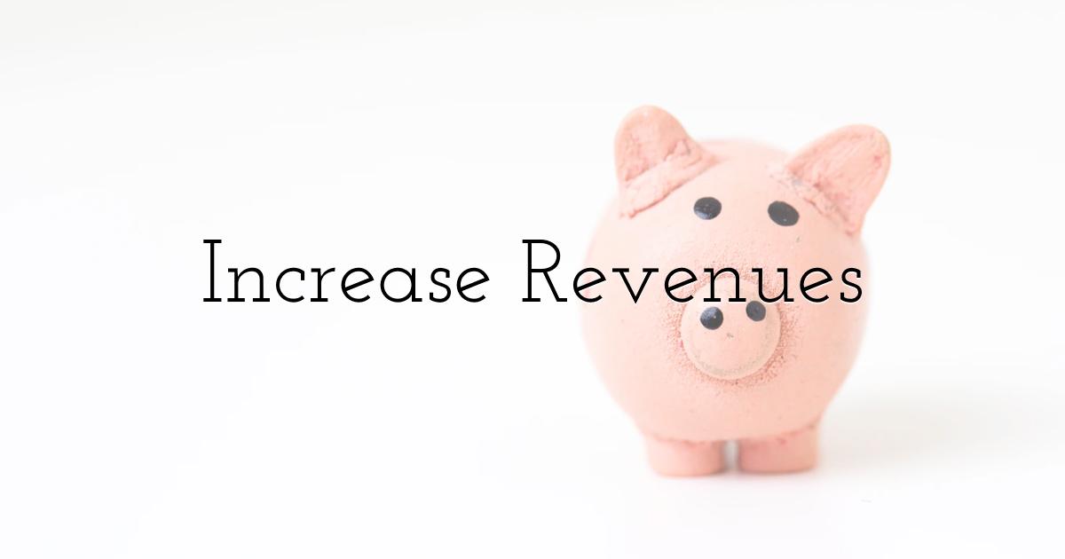 Increase Revenues
