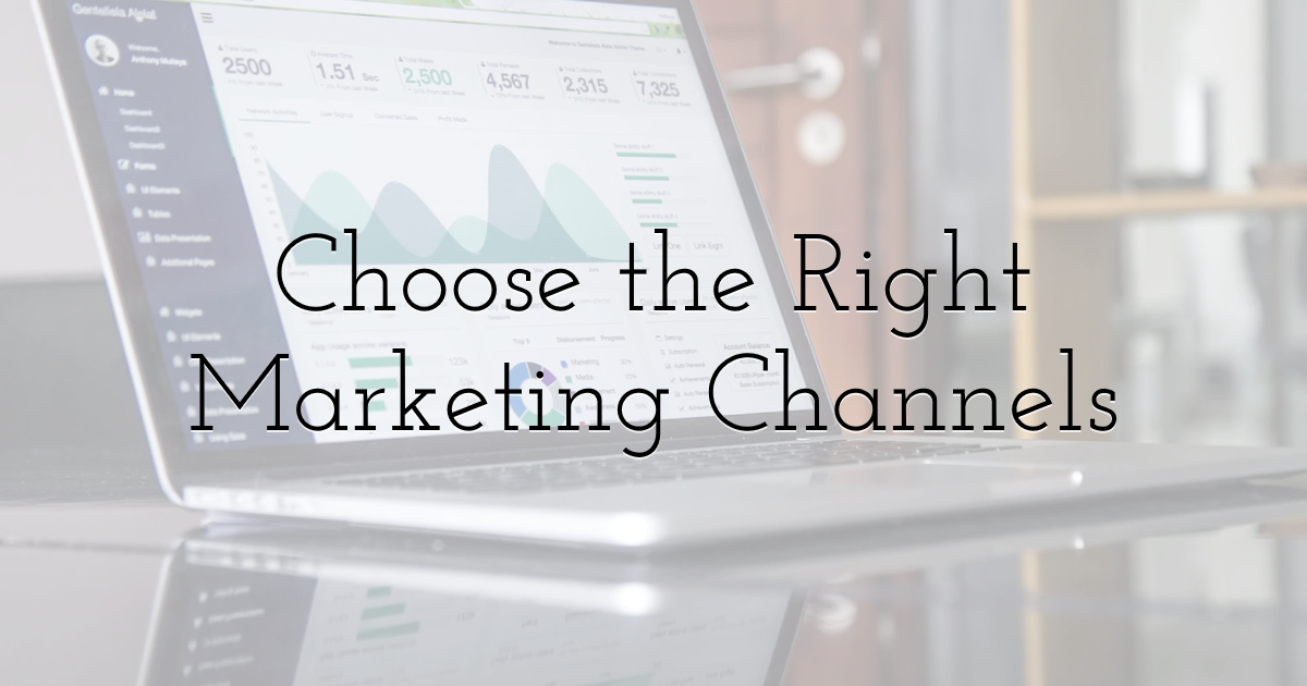 Choose the Right Marketing Channels