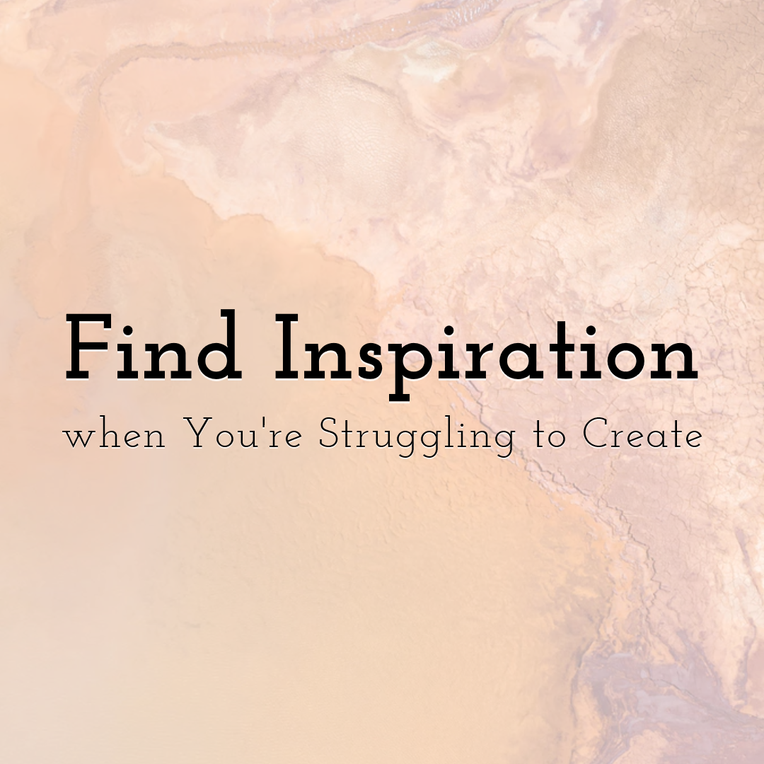 How to Find Inspiration when You're Struggling to Create