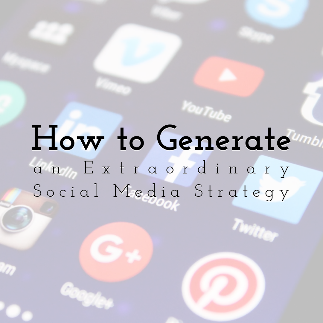 How to Generate an Extraordinary Social Media Strategy In 2020