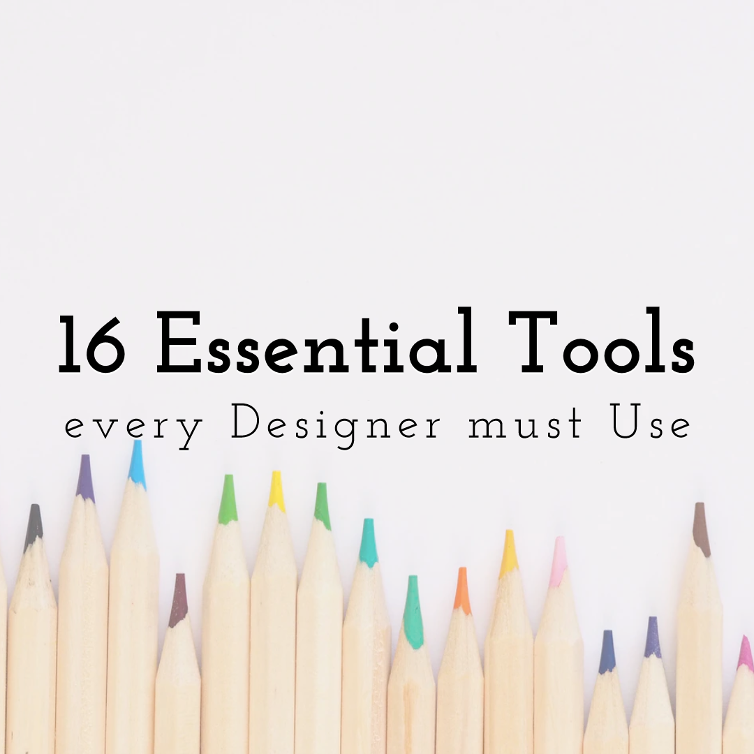 16 Essential Tools every Designer must Use and Own