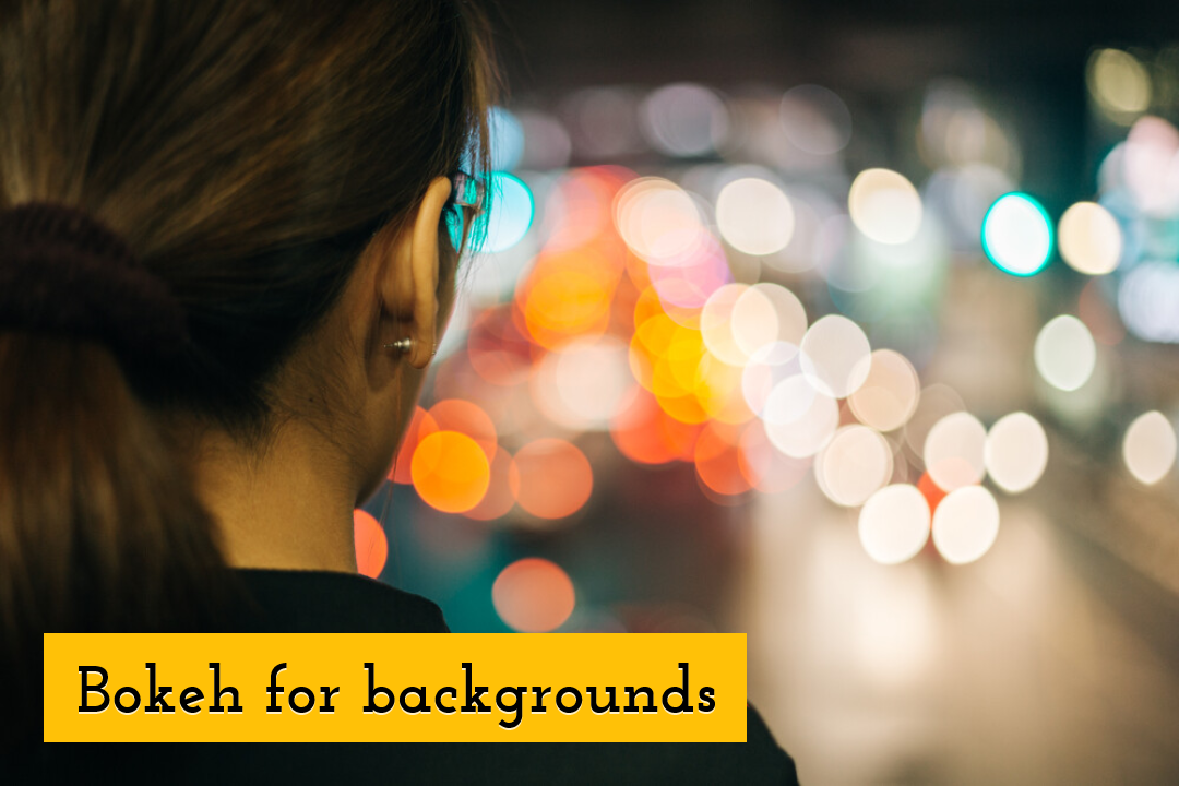 Bokeh for backgrounds