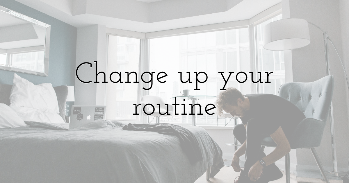 Change up your routine