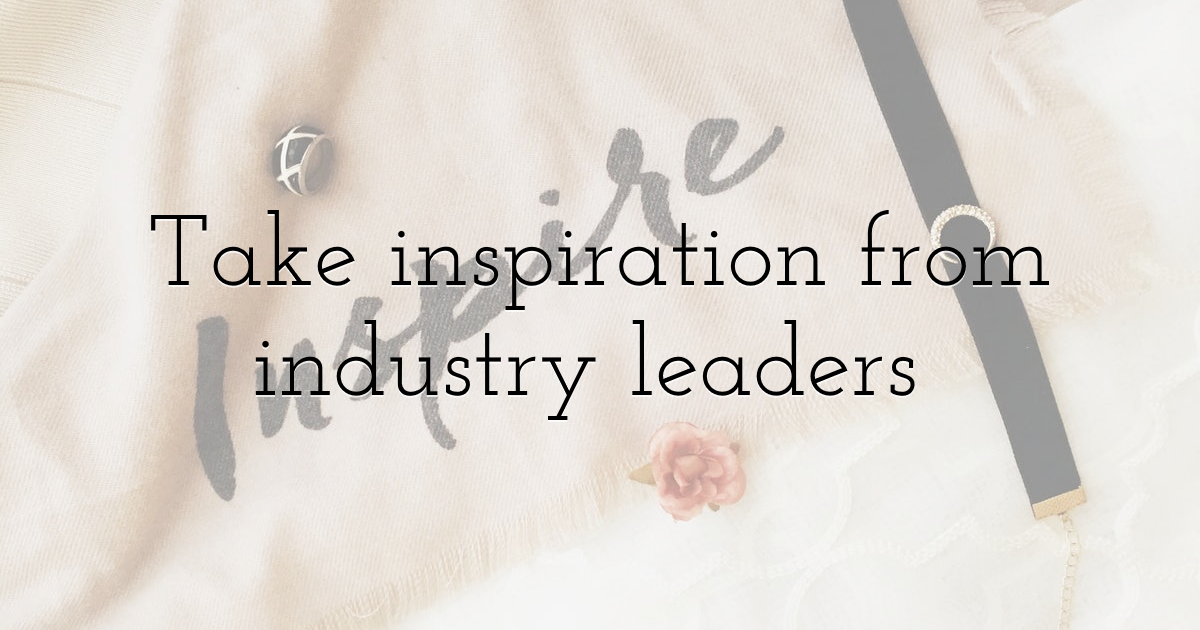 Take inspiration from industry leaders