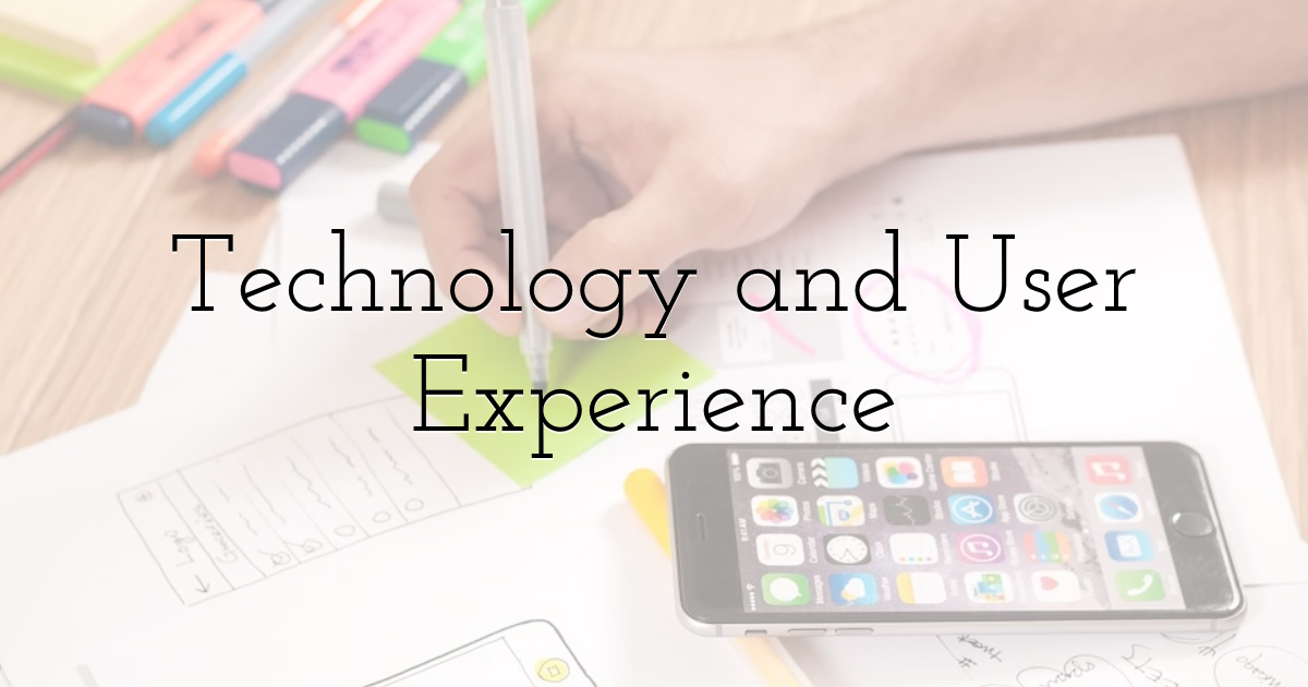 Technology and User Experience