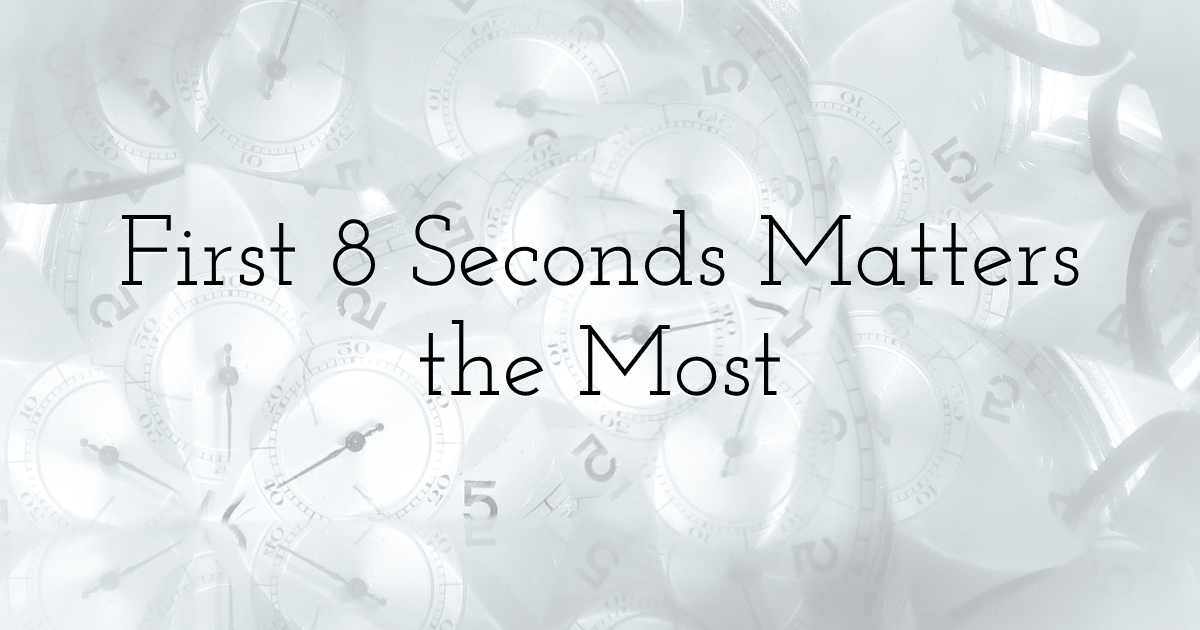 First 8 Seconds Matters the Most