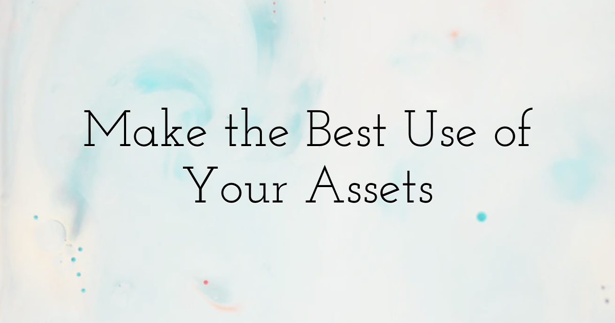 Make the Best Use of Your Assets