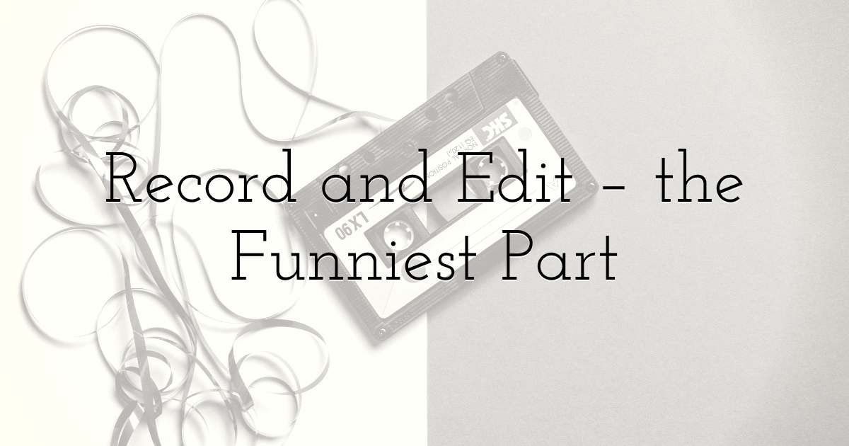 Record and Edit – the Funniest Part