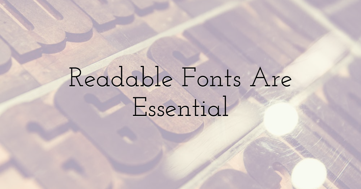 Readable Fonts Are Essential