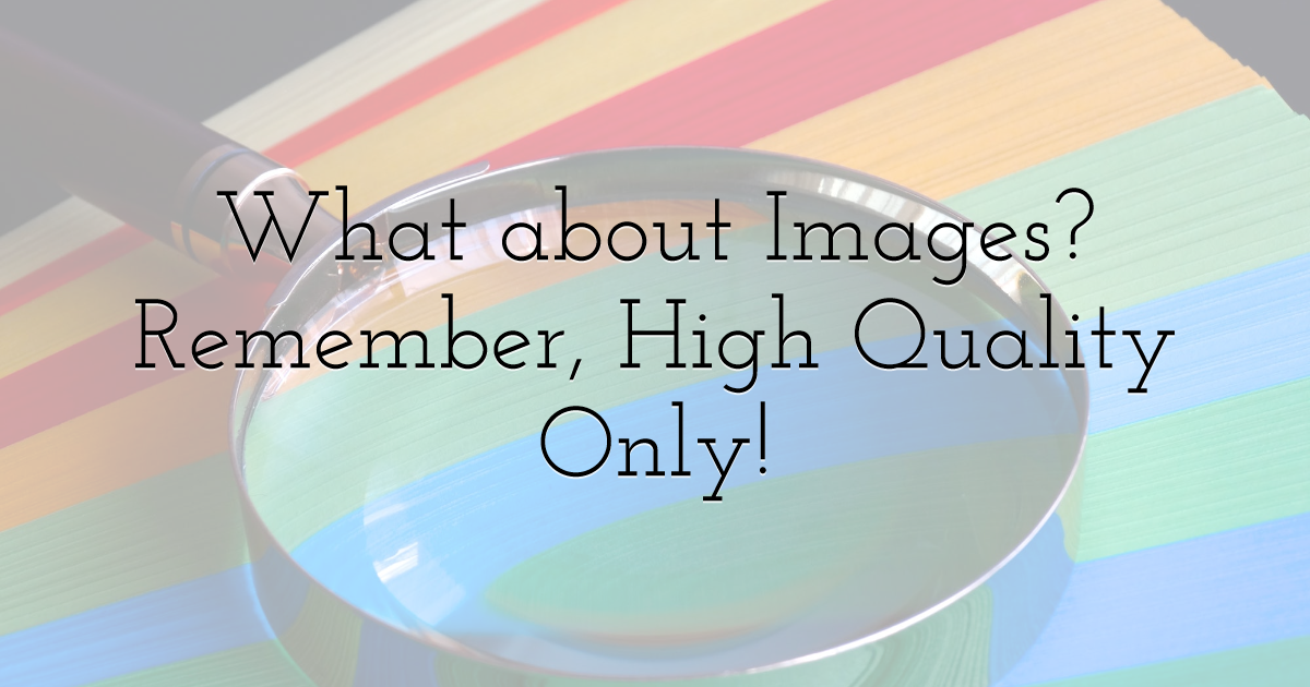 What about Images? Remember, High Quality Only!