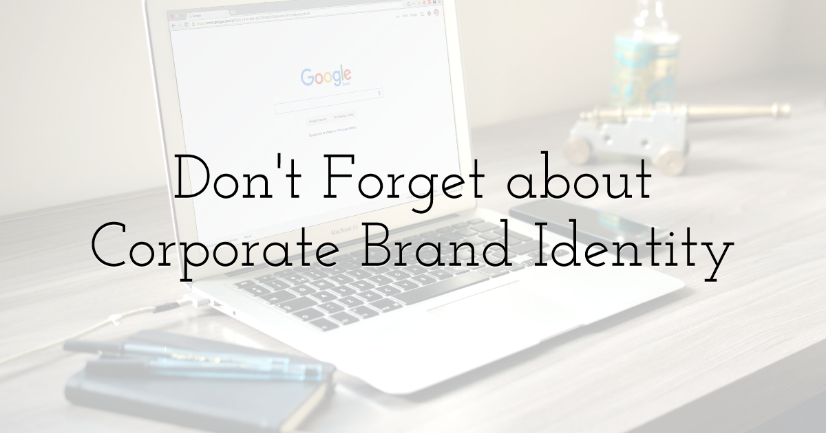 Don't Forget about Corporate Brand Identity