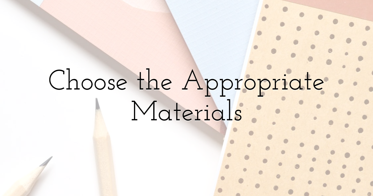 Choose the Appropriate Materials