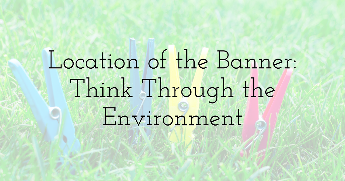 Location of the Banner: Think Through the Environment