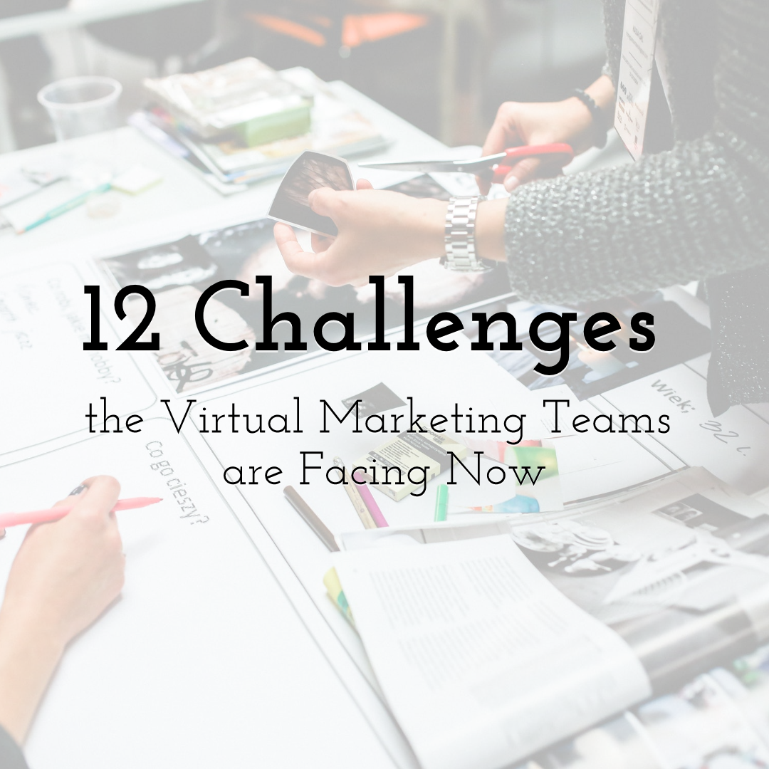 12 Greatest Challenges the Virtual Marketing Teams are Facing Now