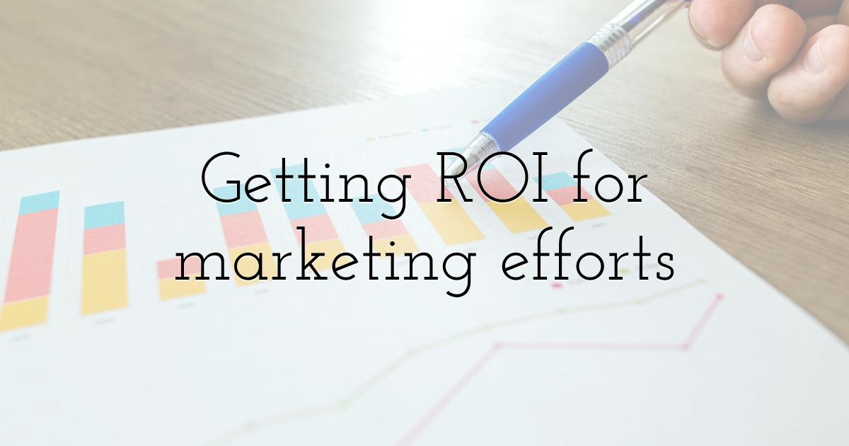 Getting ROI for marketing efforts