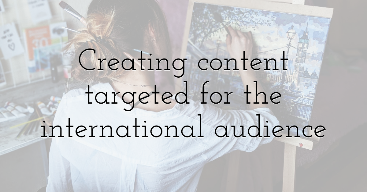 Creating content targeted for the international audience