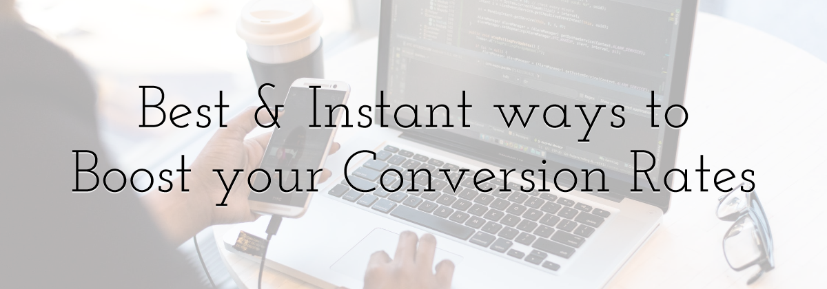 Best & Instant ways to Boost your Conversion Rates